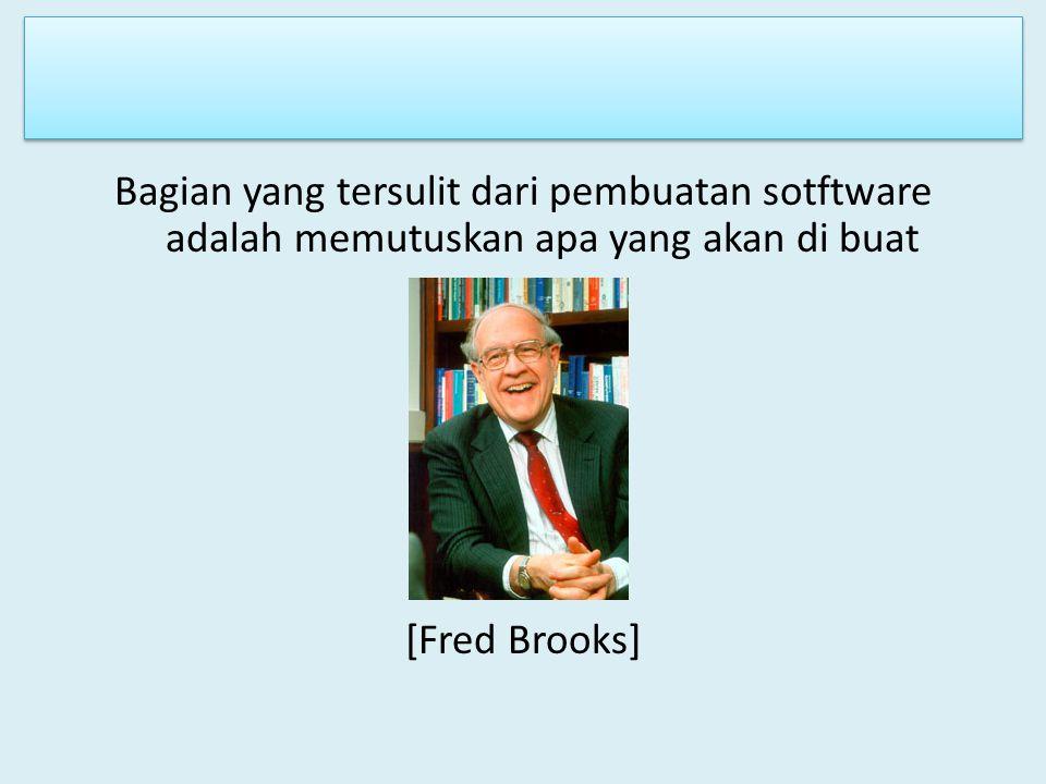 Bagian yang tersulit dari pembuatan sotftware adalah memutuskan apa yang akan di buat [Fred Brooks]